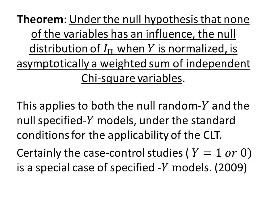 Theorem: Under the null hypothesis that none of the variables has an influence, the null distribution of 𝐼 Π when 𝑌 is normalized, is asymptotically a weighted sum of independent Chi-square variables.