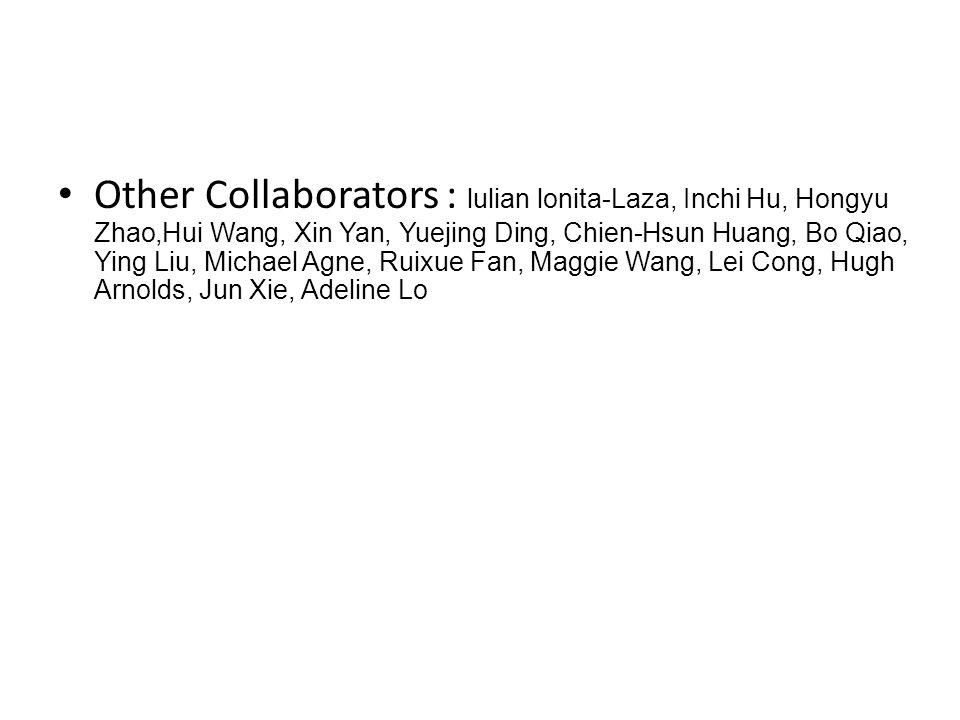 Other Collaborators : lulian lonita-Laza, Inchi Hu, Hongyu Zhao,Hui Wang, Xin Yan, Yuejing Ding, Chien-Hsun Huang, Bo Qiao, Ying Liu, Michael Agne, Ruixue Fan, Maggie Wang, Lei Cong, Hugh Arnolds, Jun Xie, Adeline Lo