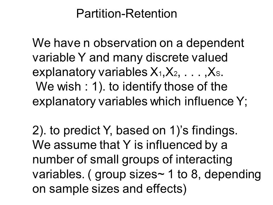 Partition-Retention We have n observation on a dependent variable Y and many discrete valued explanatory variables X1,X2, . . . ,XS.