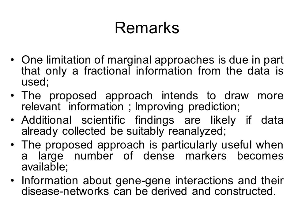 Remarks One limitation of marginal approaches is due in part that only a fractional information from the data is used;