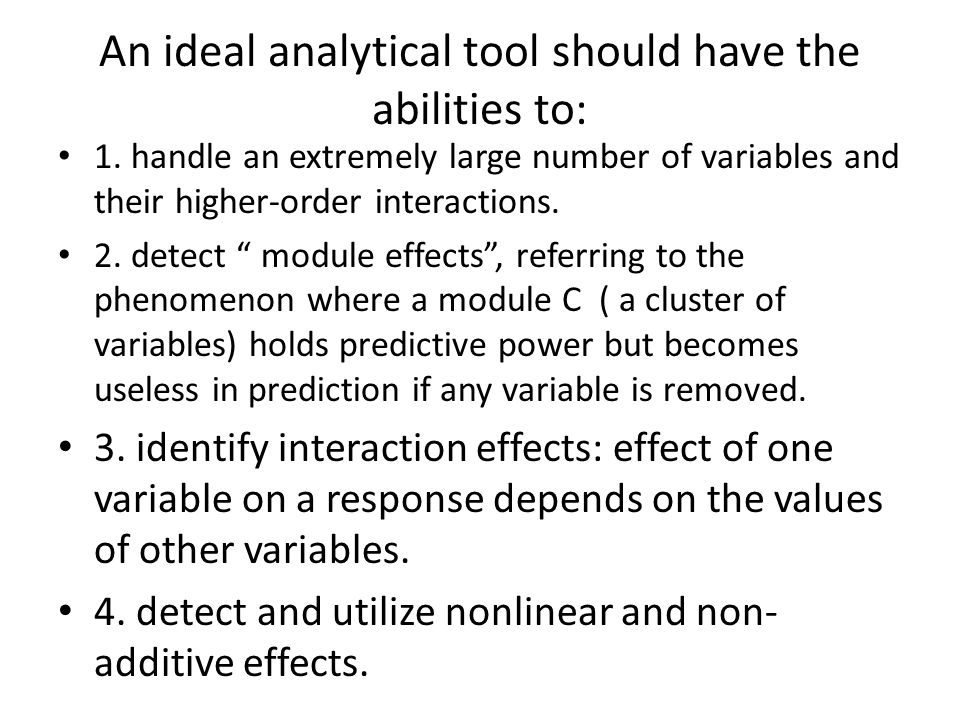 An ideal analytical tool should have the abilities to: