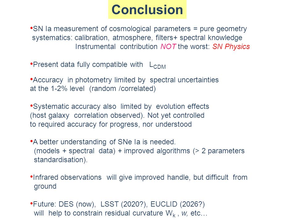 Conclusion SN Ia measurement of cosmological parameters = pure geometry. systematics: calibration, atmosphere, filters+ spectral knowledge.