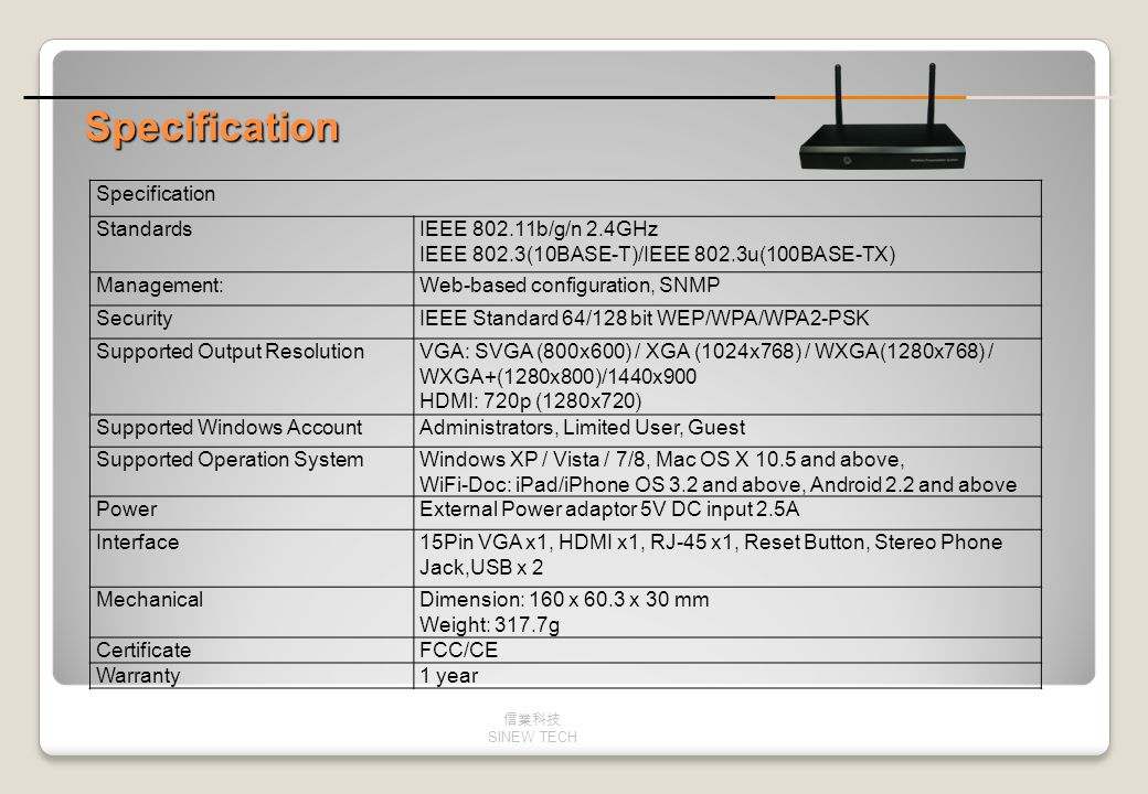Specification Specification Standards IEEE 802.11b/g/n 2.4GHz