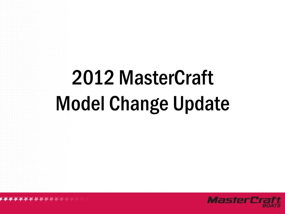 2012 MasterCraft Model Change Update