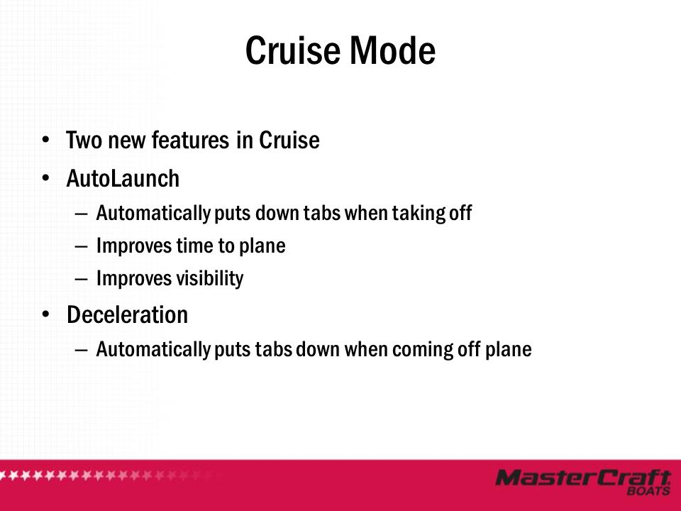 Cruise Mode Two new features in Cruise AutoLaunch Deceleration