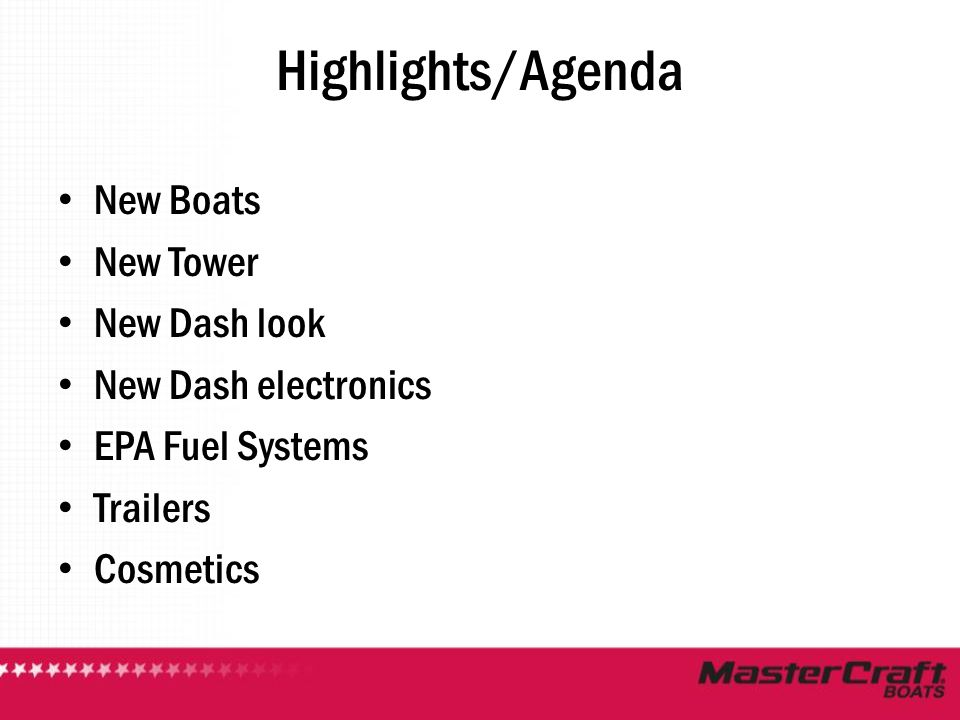 Highlights/Agenda New Boats New Tower New Dash look