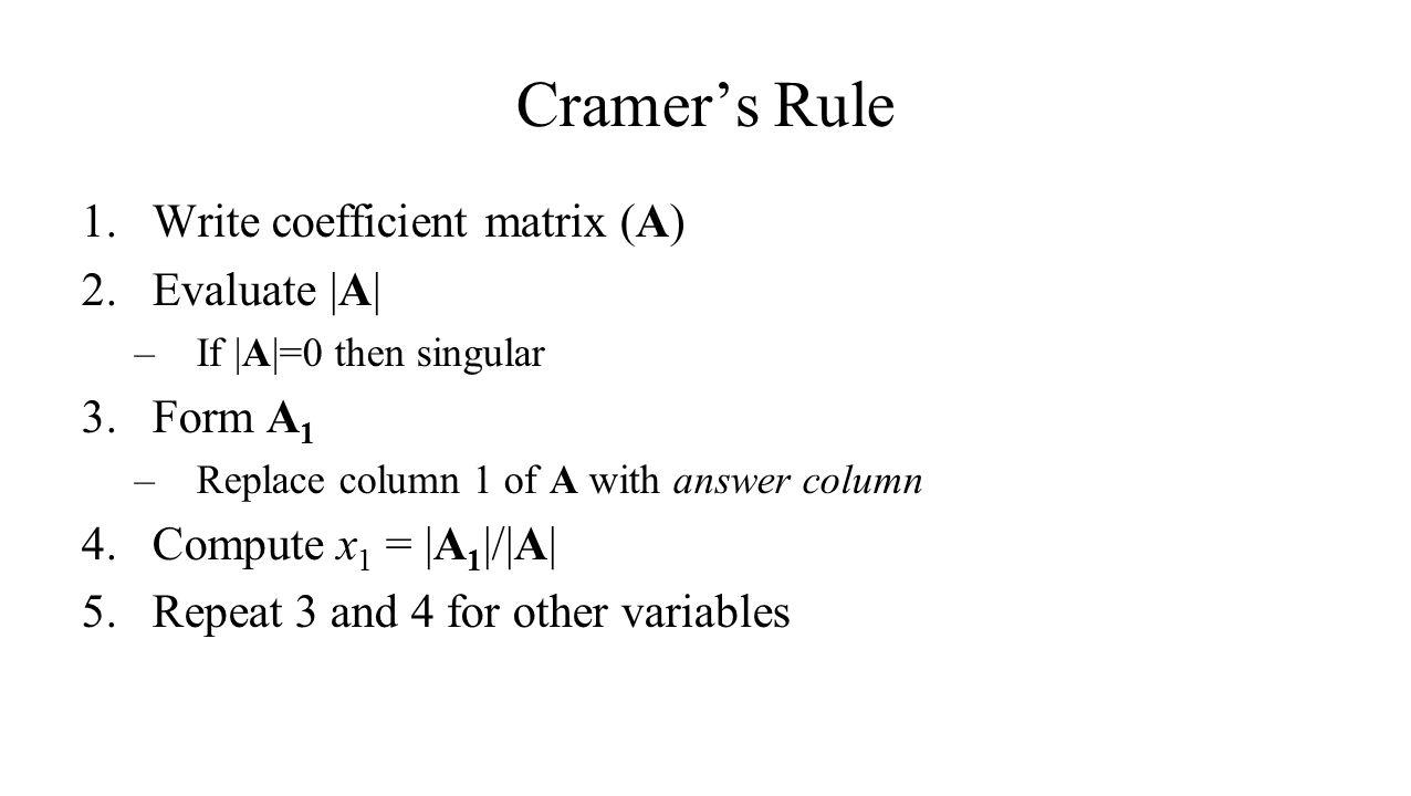 Cramer's Rule Write coefficient matrix (A) Evaluate |A| Form A1
