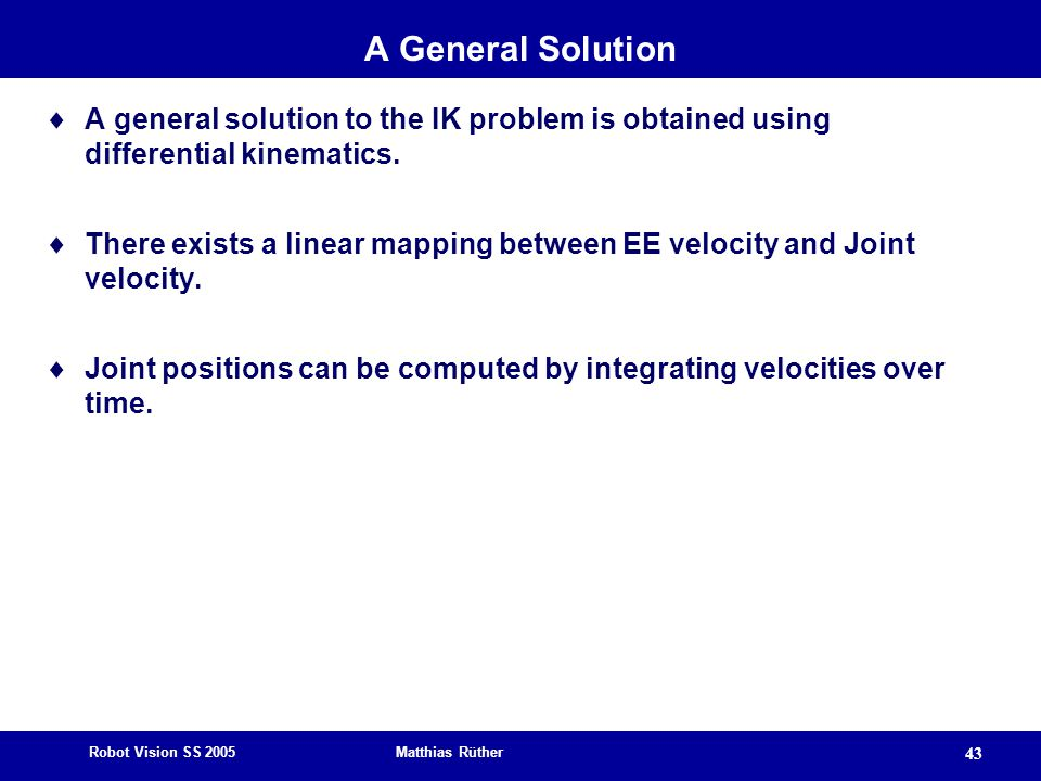 A General Solution A general solution to the IK problem is obtained using differential kinematics.