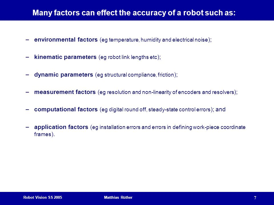 Many factors can effect the accuracy of a robot such as: