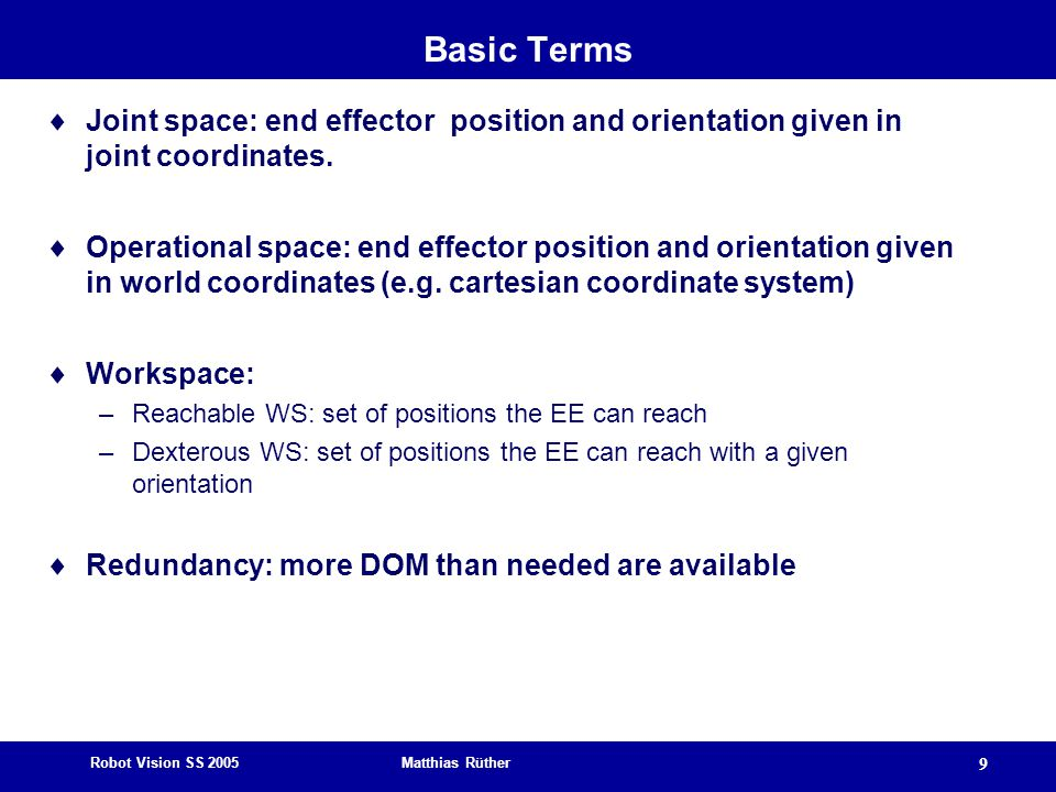 Basic Terms Joint space: end effector position and orientation given in joint coordinates.