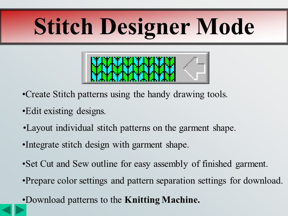 Stitch Designer Mode Create Stitch patterns using the handy drawing tools. Edit existing designs.