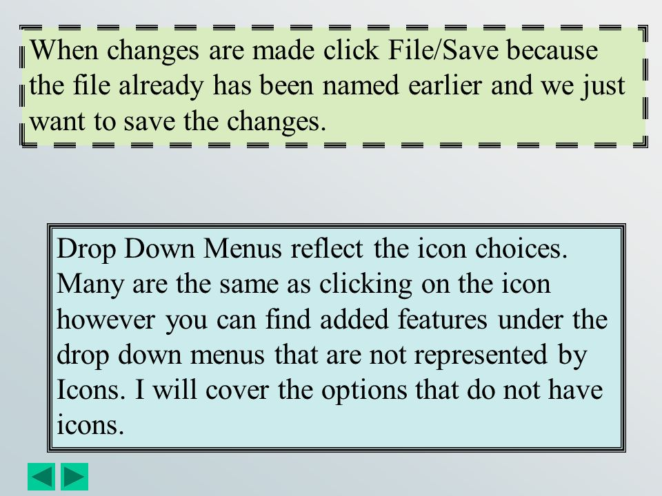 When changes are made click File/Save because the file already has been named earlier and we just want to save the changes.