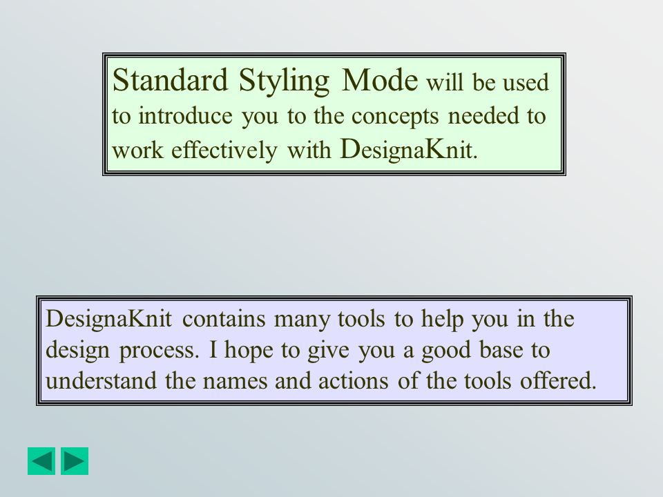 Standard Styling Mode will be used to introduce you to the concepts needed to work effectively with DesignaKnit.