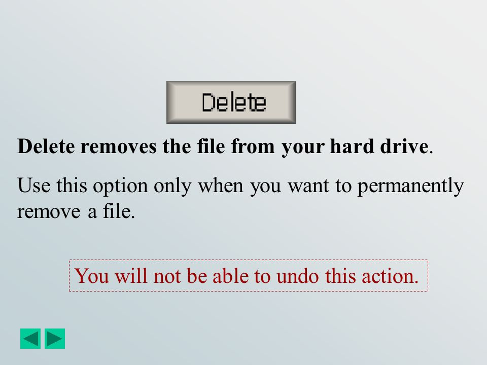 Delete removes the file from your hard drive.