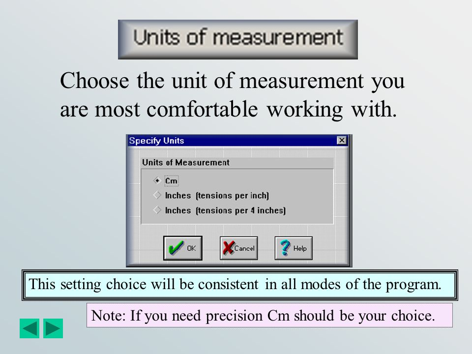 Choose the unit of measurement you are most comfortable working with.