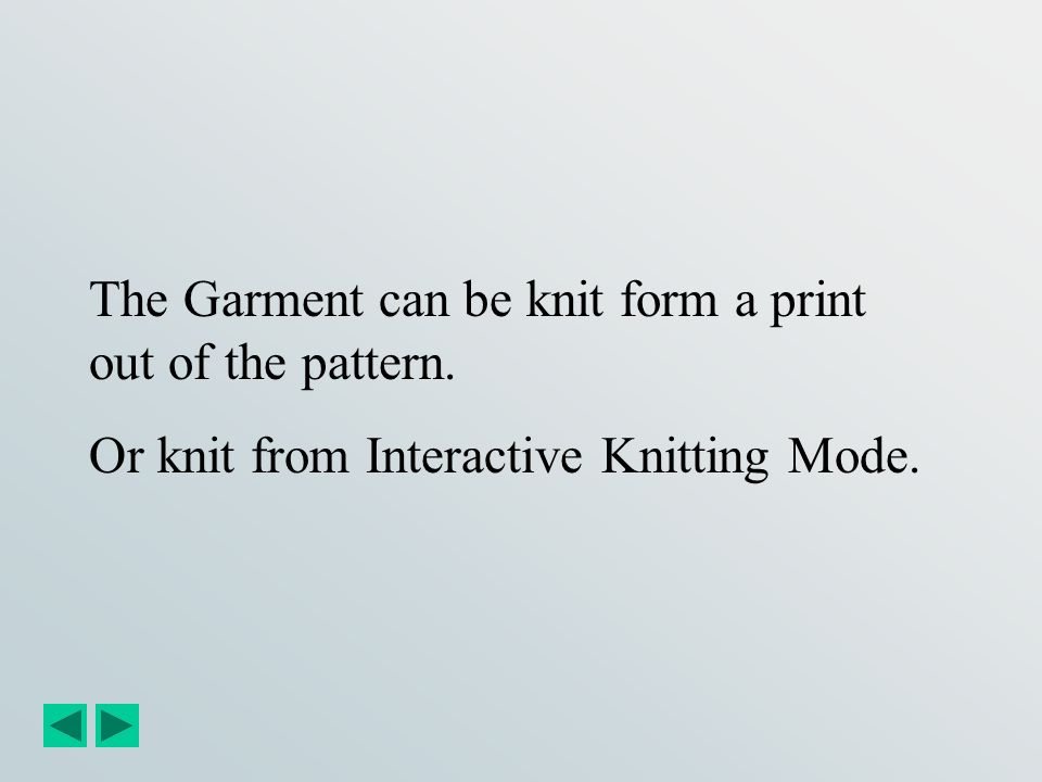 The Garment can be knit form a print out of the pattern.