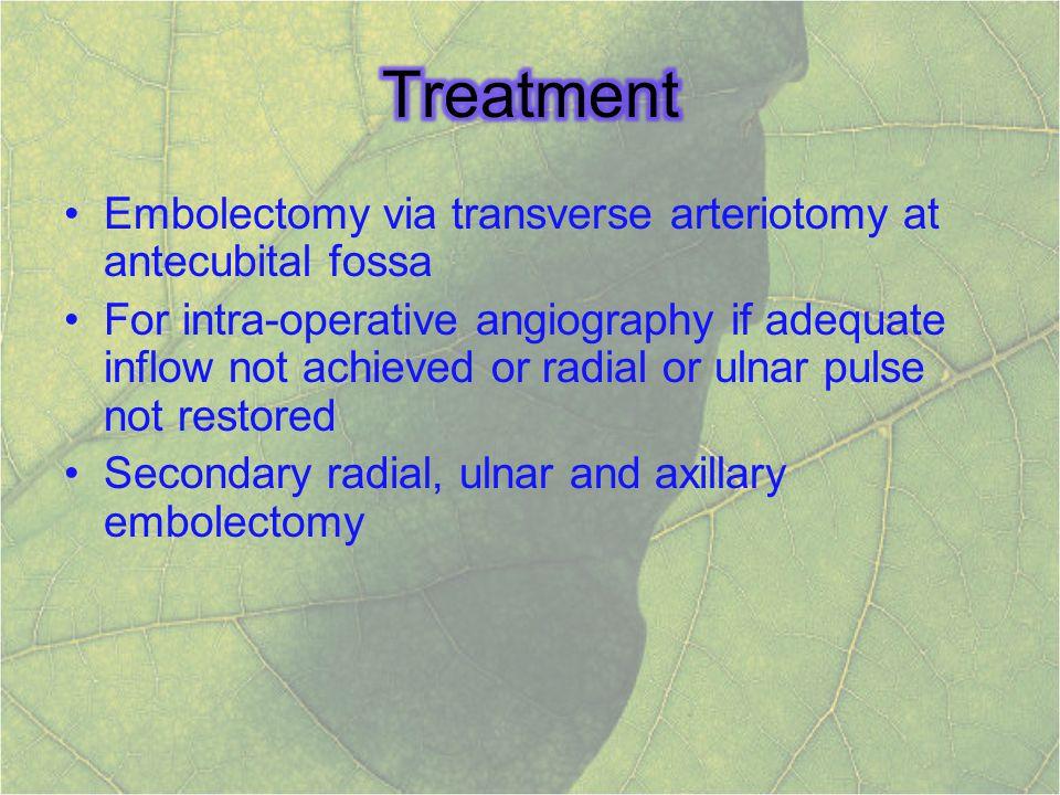 Treatment Embolectomy via transverse arteriotomy at antecubital fossa
