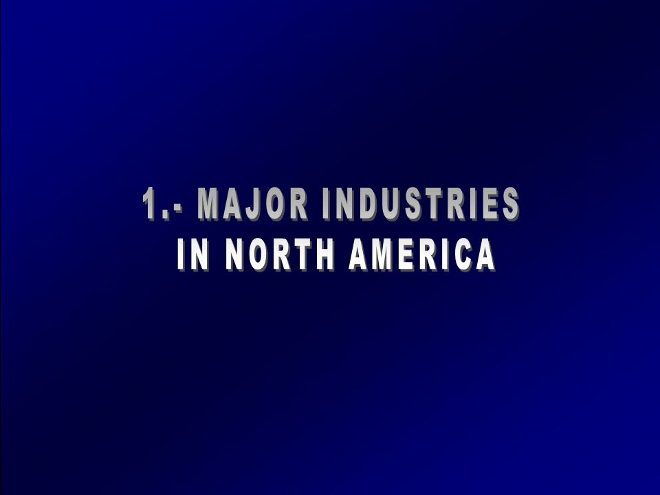 1.- MAJOR INDUSTRIES IN NORTH AMERICA