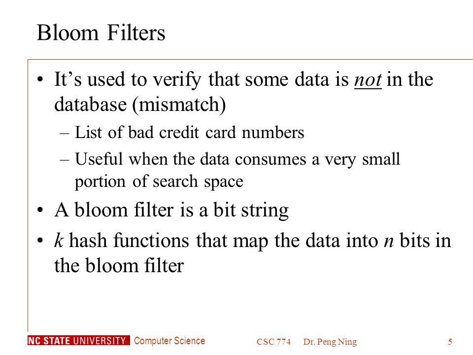 Bloom Filters It's used to verify that some data is not in the database (mismatch) List of bad credit card numbers.