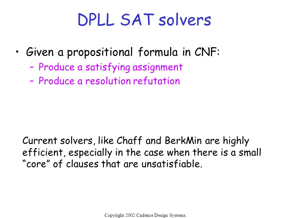 DPLL SAT solvers Given a propositional formula in CNF: