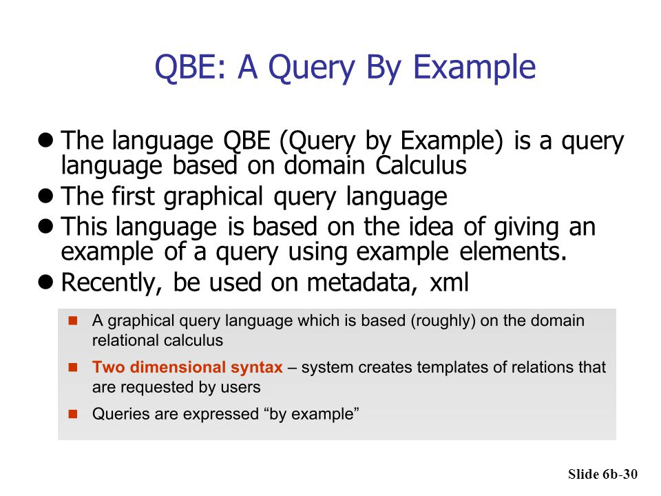 QBE: A Query By Example The language QBE (Query by Example) is a query language based on domain Calculus.