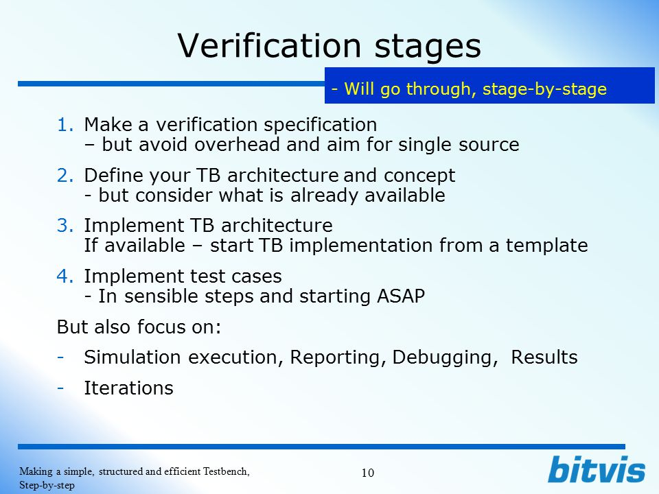 Verification stages Will go through, stage-by-stage. Make a verification specification – but avoid overhead and aim for single source.