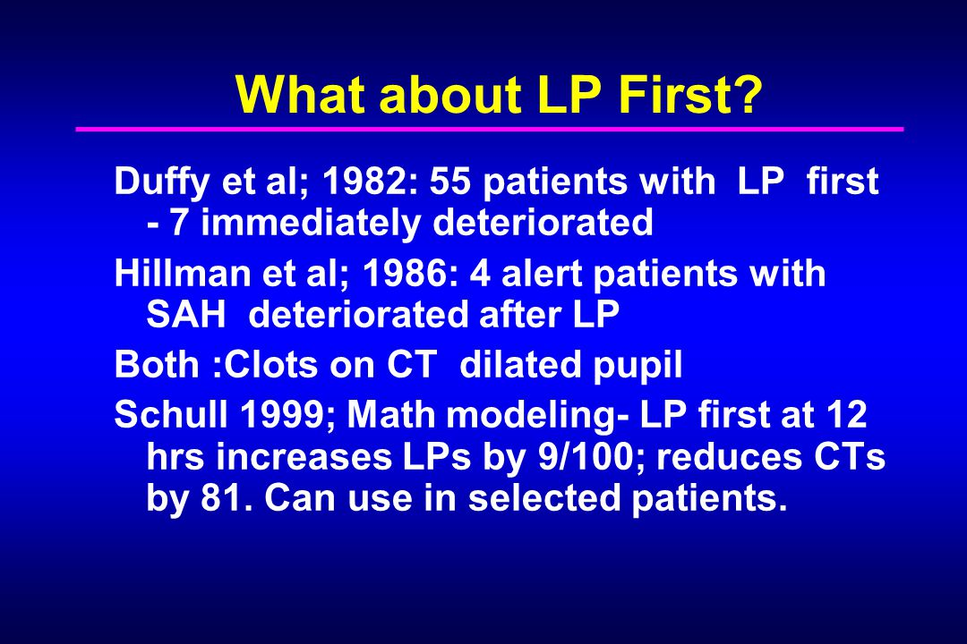 What about LP First Duffy et al; 1982: 55 patients with LP first - 7 immediately deteriorated.