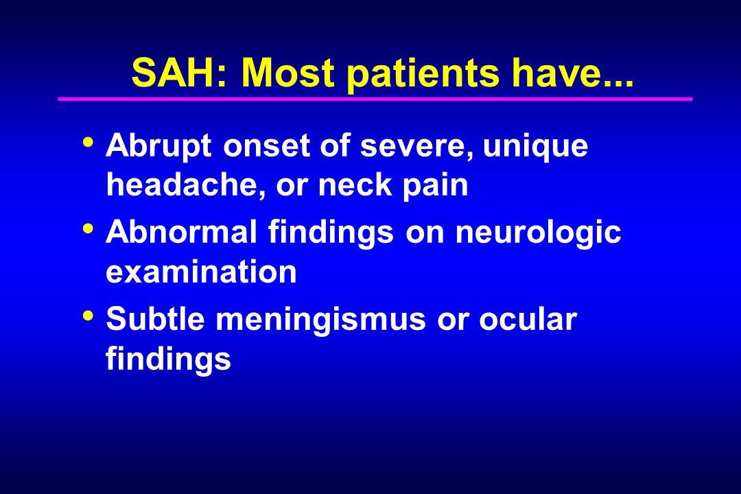 SAH: Most patients have...