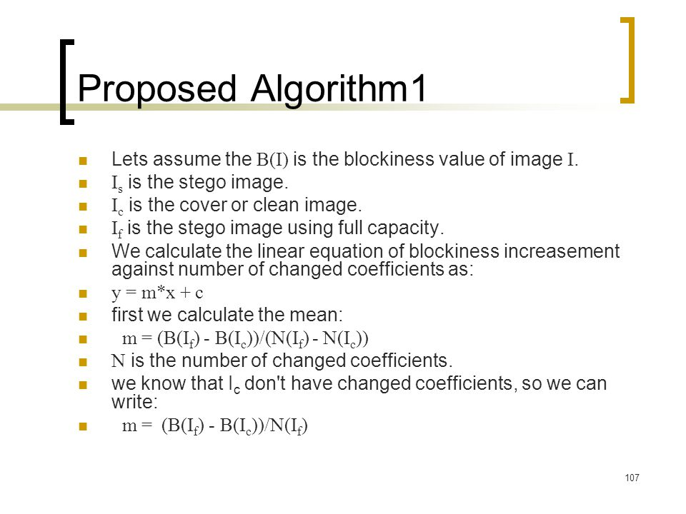 Proposed Algorithm 1 Lets assume the B(I) is the blockiness value of image I. Is is the stego image.