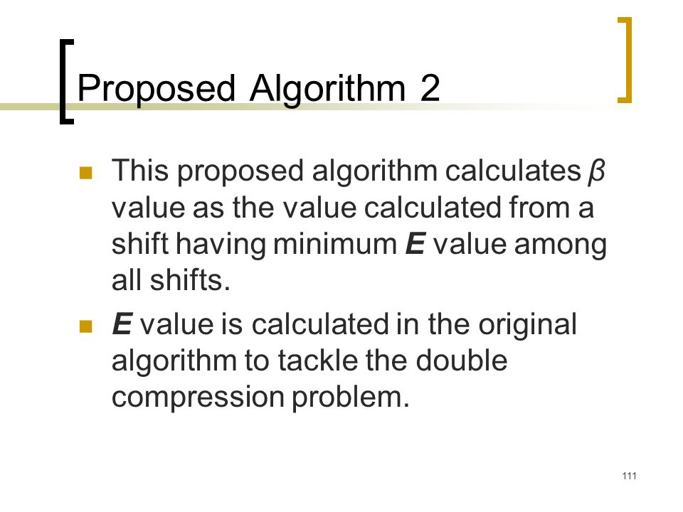 Proposed Algorithm 2 This proposed algorithm calculates β value as the value calculated from a shift having minimum E value among all shifts.