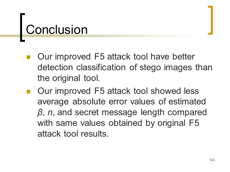 Conclusion Our improved F5 attack tool have better detection classification of stego images than the original tool.