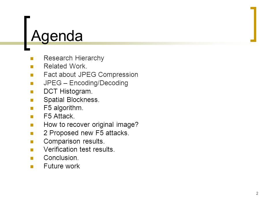Agenda Research Hierarchy Related Work. Fact about JPEG Compression
