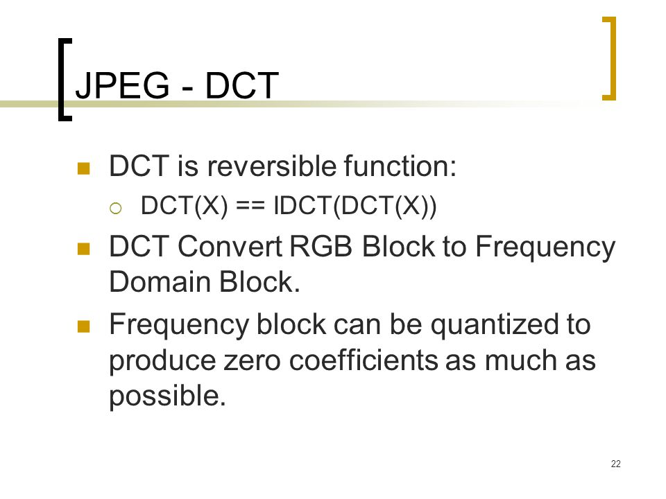 JPEG - DCT DCT is reversible function: