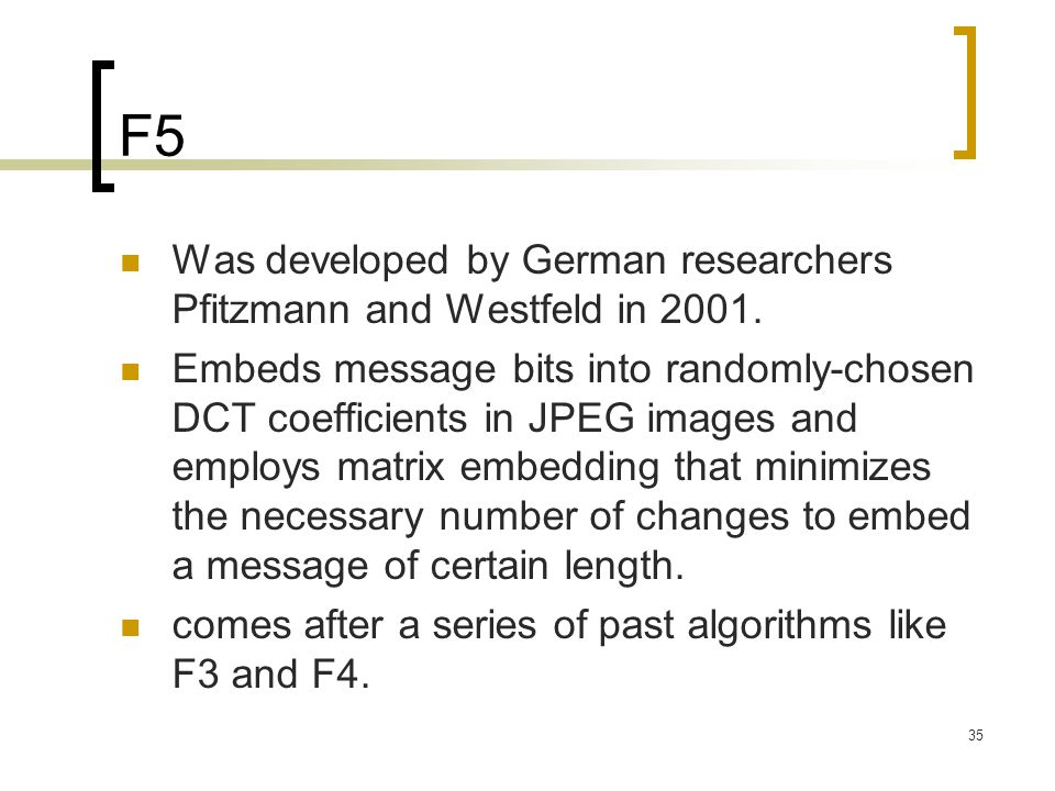 F5 Was developed by German researchers Pfitzmann and Westfeld in 2001.