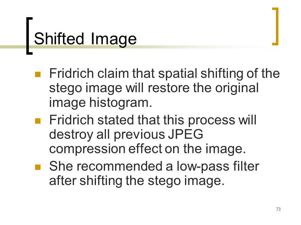 Shifted Image Fridrich claim that spatial shifting of the stego image will restore the original image histogram.