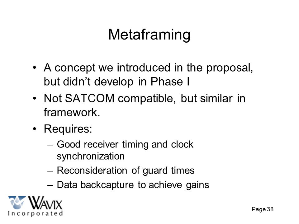 Metaframing A concept we introduced in the proposal, but didn't develop in Phase I. Not SATCOM compatible, but similar in framework.