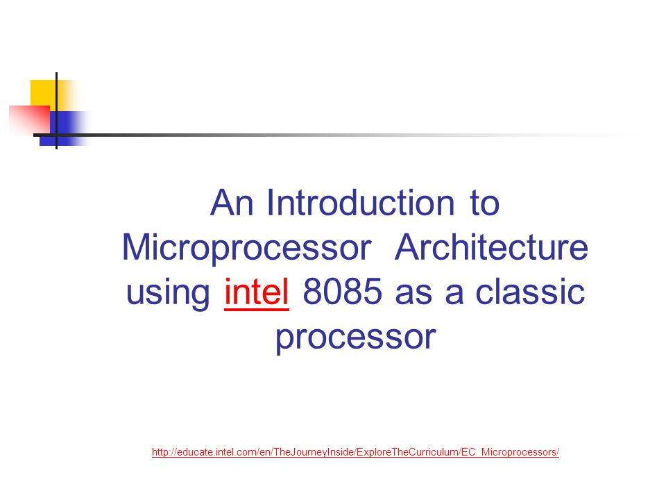 An Introduction to Microprocessor Architecture using intel 8085 as a classic processor http://educate.intel.com/en/TheJourneyInside/ExploreTheCurriculum/EC_Microprocessors/