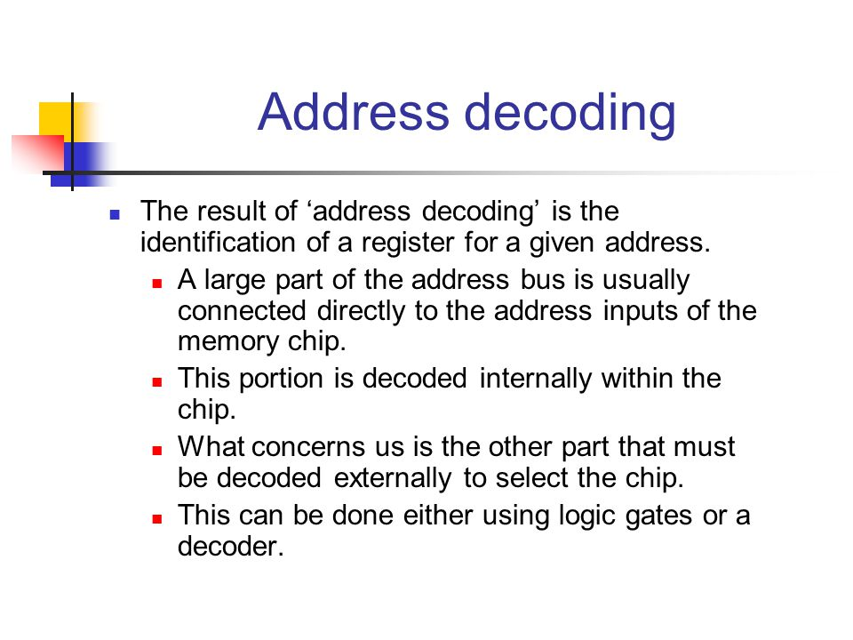 Address decoding The result of 'address decoding' is the identification of a register for a given address.