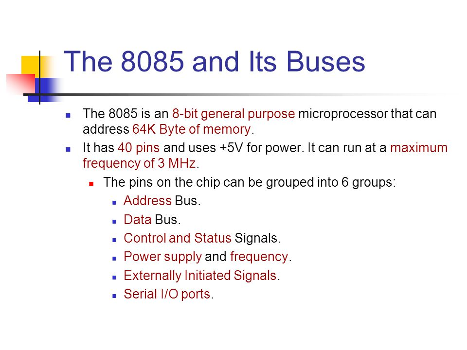 The 8085 and Its Buses The 8085 is an 8-bit general purpose microprocessor that can address 64K Byte of memory.