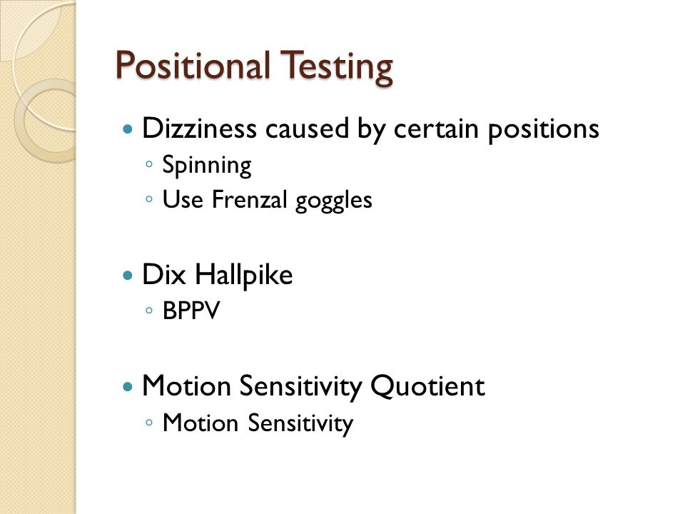 Positional Testing Dizziness caused by certain positions Dix Hallpike