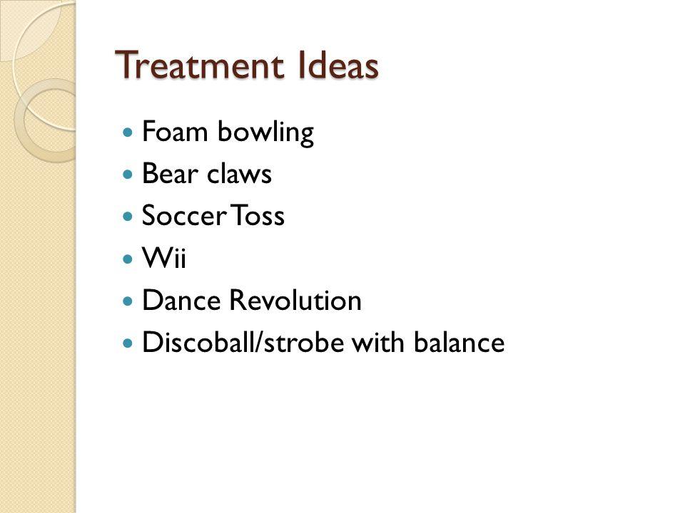 Treatment Ideas Foam bowling Bear claws Soccer Toss Wii
