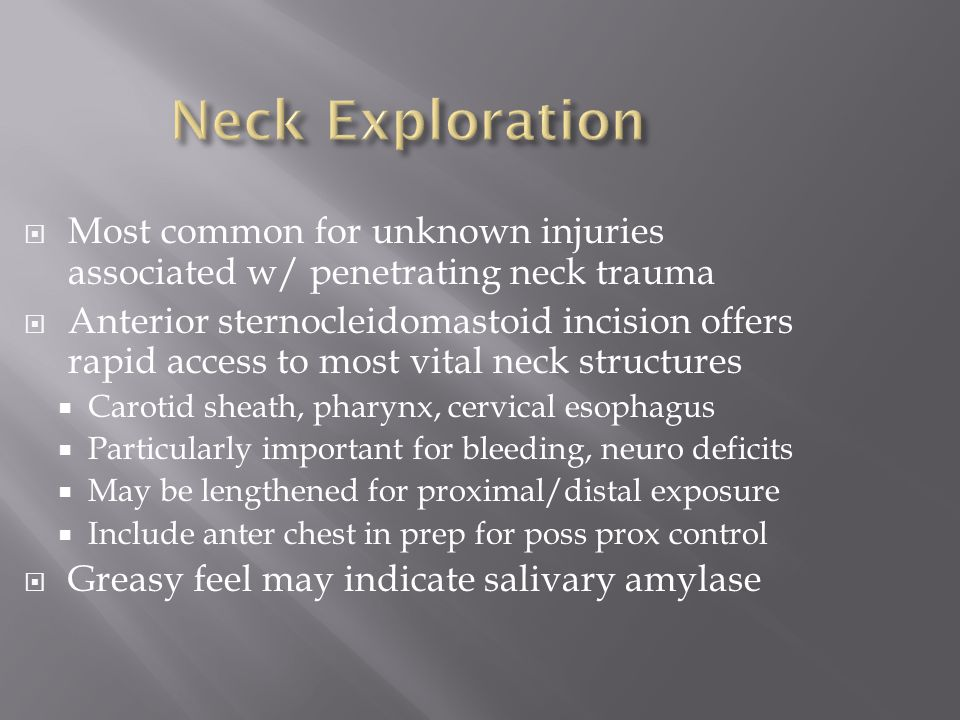 Neck Exploration Most common for unknown injuries associated w/ penetrating neck trauma.