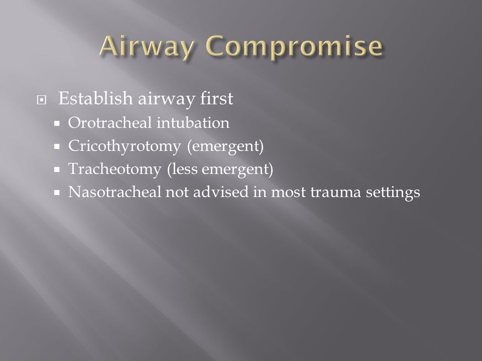 Airway Compromise Establish airway first Orotracheal intubation