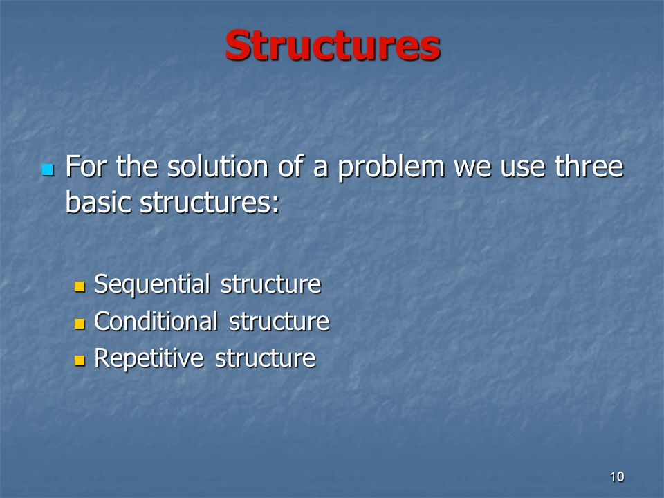 Structures For the solution of a problem we use three basic structures: Sequential structure. Conditional structure.