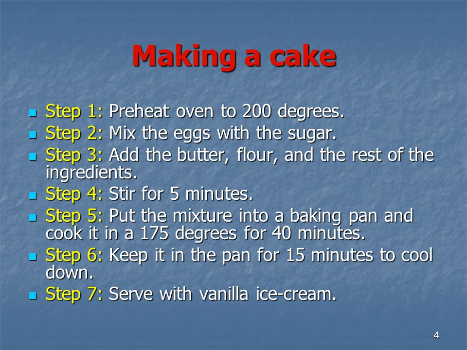 Making a cake Step 1: Preheat oven to 200 degrees.