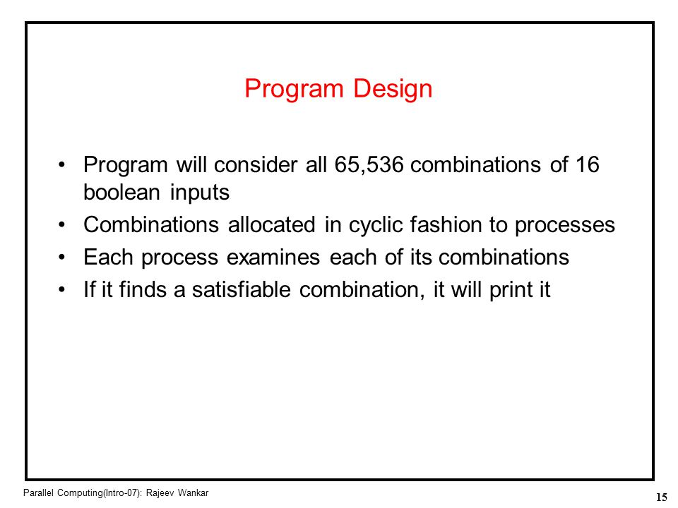 Program Design Program will consider all 65,536 combinations of 16 boolean inputs. Combinations allocated in cyclic fashion to processes.