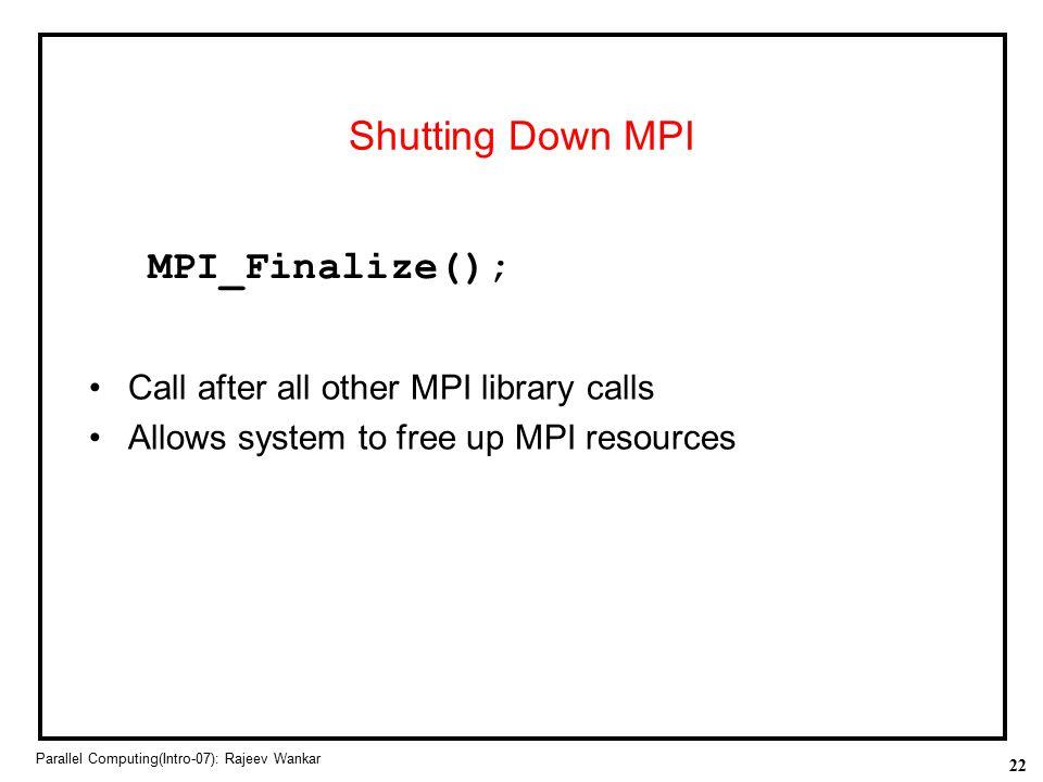 Shutting Down MPI MPI_Finalize();