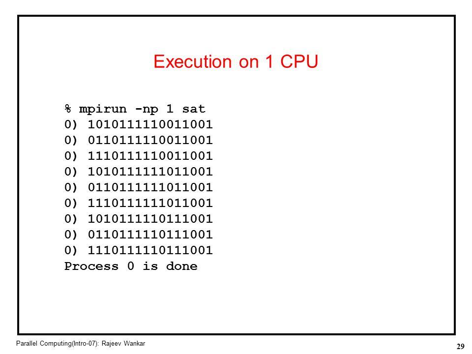 Execution on 1 CPU % mpirun -np 1 sat 0) 1010111110011001