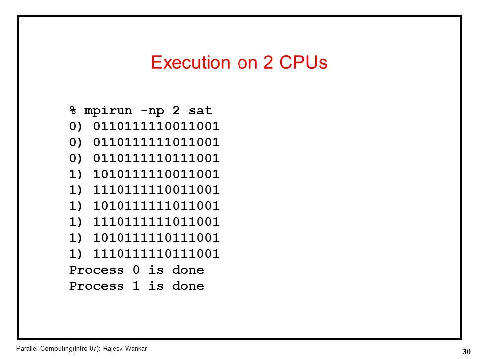 Execution on 2 CPUs % mpirun -np 2 sat 0) 0110111110011001
