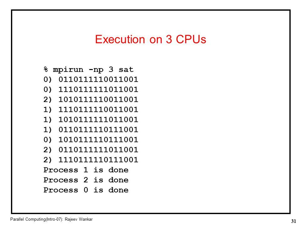Execution on 3 CPUs % mpirun -np 3 sat 0) 0110111110011001